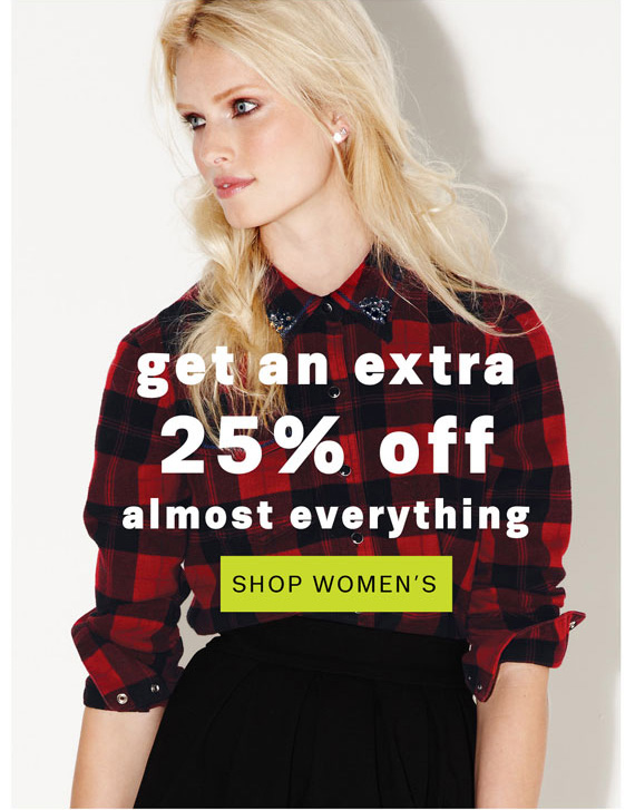 Get an extra 25% off almost everything. Shop Women's.