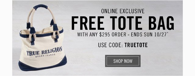 Free Tote Bag With Any $295 Order - Ends Sun 10/27 - Use Code: TRUETOTE