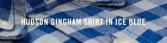 HUDSON GINGHAM SHIRT IN ICE BLUE