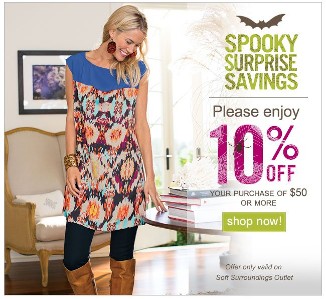 Spooky Surprise Savings.  Please enjoy 10% off Your Purchase of $50 or more.  Shop Now!