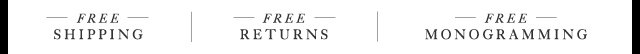 Free Shipping, Returns, and Monogramming - Shop Now