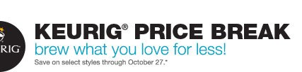Keurig Price Break: Brew what you love for less! Save on select styles through October 27.