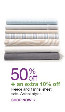 50% off + an extra 10% off Fleece and flannel sheet sets. Select styles. Shop now.