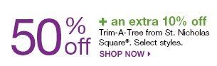 50% off + an extra 10% off Trim-A-Tree from St. Nicholas Square. Select styles.
