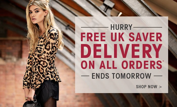 Hurry free uk saver delivery on all order* Ends Tomorrow. Shop Now