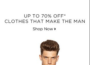 Up To 70% Off* Clothes That Make The Man