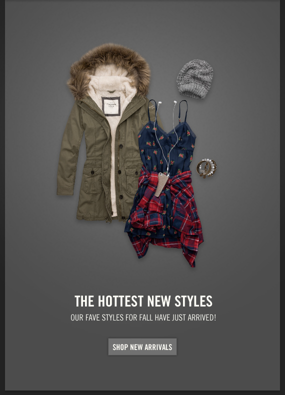 THE HOTTEST NEW STYLES OUR FAVE STYLES FOR FALL HAVE JUST ARRIVED! SHOP NEW ARRIVALS