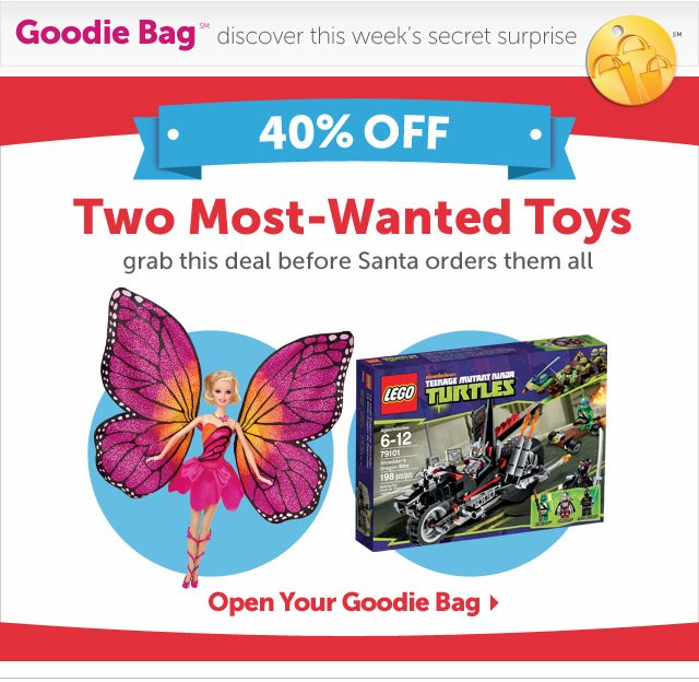 40% Off - Two Most-Wanted Toys - Grab a deal on a couple of the hottest holiday toys before they're gone. Open your Goodie Bag