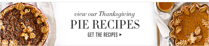 view our Thanksgiving PIE RECIPES -- GET THE RECIPES