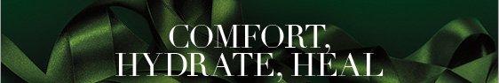 Comfort,Hydrate, Heal