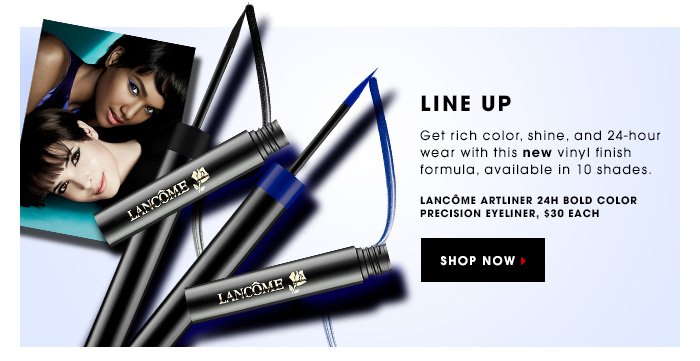 LINE UP. Get rich color, shine, and 24-hour wear with this new vinyl finish formula, available in 10 shades. Lancome Artliner 24h Bold Color Precision Eyeliner, $30 each. SHOP NOW