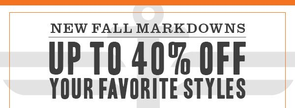 New fall Markdowns - Up to 40% off your Favorite Styles