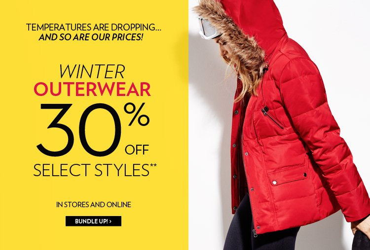 Winter outerwear 30% off select styles** In stores and online