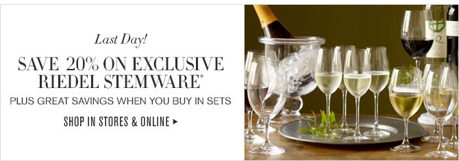 Last Day! - SAVE 20% ON EXCLUSIVE RIEDEL STEMWARE* - PLUS GREAT SAVINGS WHEN YOU BUY IN SETS - SHOP IN STORES & ONLINE