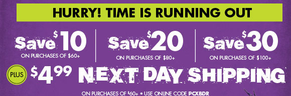 Hurry! Time is running out. Save $10 on purchase of $60+, Save $20 on purchase of $80+, Save $30 on purchase of $100+ PLUS $4.99 NEXT DAY SHIPPING on purchase of $60+ use online code PCXBDR