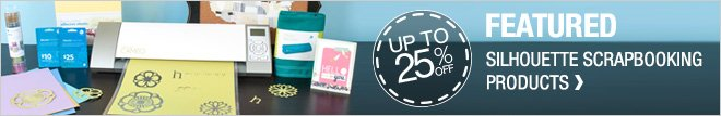 Up to 25% off Featured Silhouette Scrapbooking Products