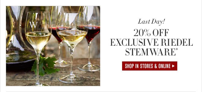 Last Day! - 20% OFF EXCLUSIVE RIEDEL STEMWARE* - SHOP IN STORES & ONLINE