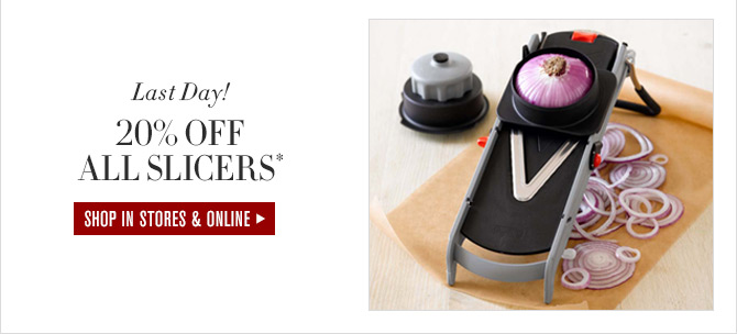 Last Day! - 20% OFF ALL SLICERS* - SHOP IN STORES & ONLINE