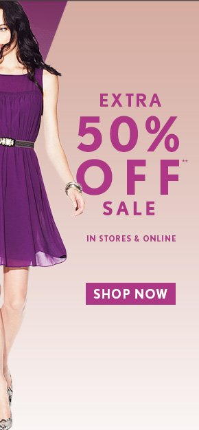EXTRA  50% OFF** SALE  IN STORES & ONLINE  SHOP NOW