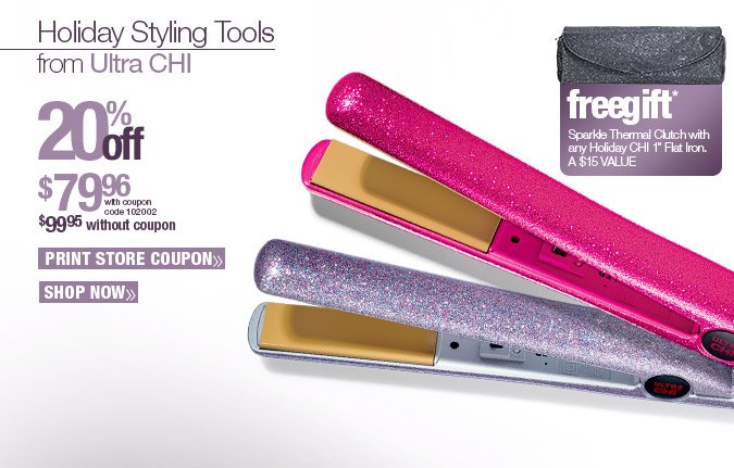 Holiday Styling Tools from Ultra CHI. 20%off. $79.96 with coupon code 102002. $99.95 without coupon. Print Coupon Code. Shop Now.