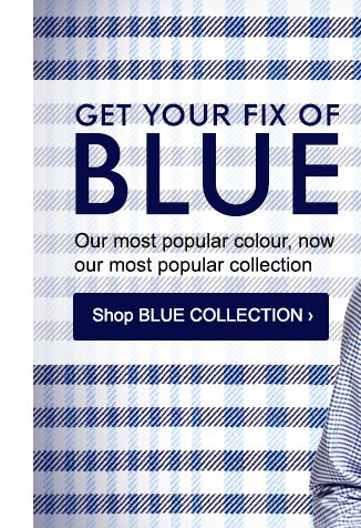GET YOUR FIX OF BLUE