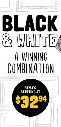 BLACK & WHITE | A WINNING COMBINATION | STYLES STARTING AT $32.94