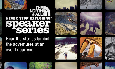THE NORTH FACE® - NEVER STOP EXPLORING™ speaker series - Hear the stories behind the adventures at an event near you.