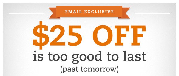 Email Exclusive! $25 OFF is too good to last (past tomorrow)