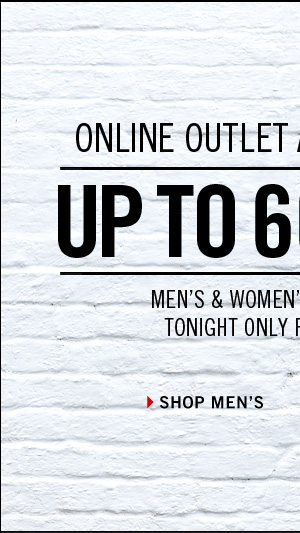 ONLINE OUTLET ALL-NIGHT SALE: UP TO 60% OFF MEN'S AND WOMEN'S SELECT STYLES TONIGHT ONLY FROM 8PM-2AM. › SHOP MEN'S