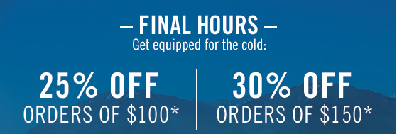 Final Hours - Get equipped for the cold: 25% off orders of $100* | 30% off orders of $150*
