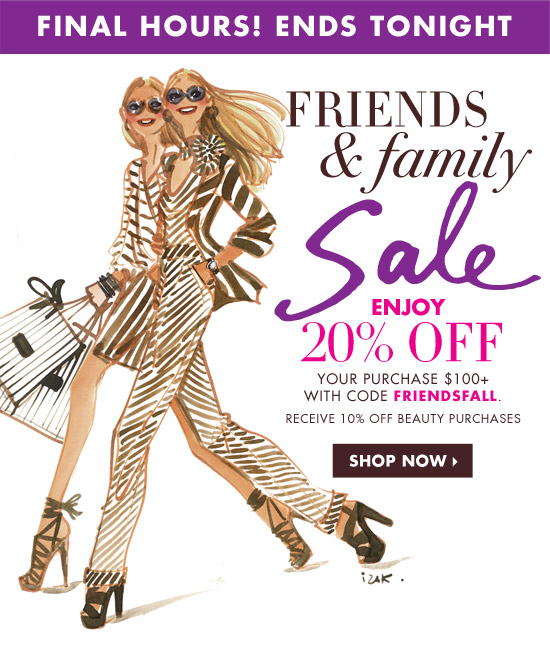 Final Hours! Friends & Family Enjoy 20% off