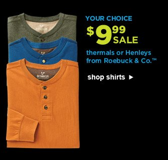YOUR CHOICE $9.99 SALE | thermas or Henleys from Roebuck & Co.(TM) | shop shirts