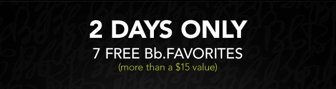 2 DAYS ONLY 7 free Bb.favorites (more than a $15 value)