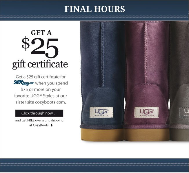 Get a $25 Shoebuy e-gift card with any purchase over $75 on Cozyboots!