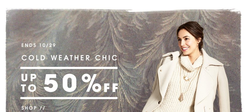 ENDS 10/29 | COLD WEATHER CHIC | UP TO 50% OFF | SHOP //