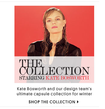 THE COLLECTION STARRING KATE BOSWORTH - SHOP THE COLLECTION