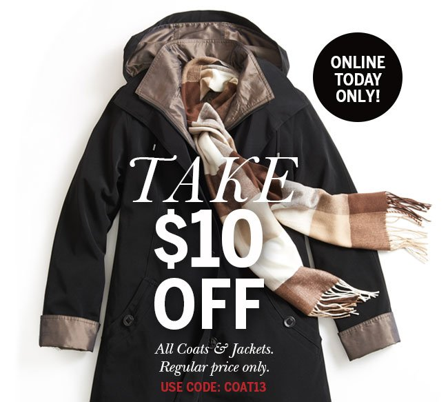 Online Today Only! Take $10 off All Coats & Jackets. Regular price only. Use Code: COAT13