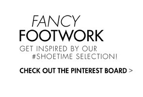 FANCY FOOTWORK - GET INSPIRED BY OUR #SHOETIME COLLECTION