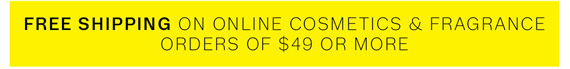 Free Shipping on online Cosmetics and Fragrance orders of $49 or more