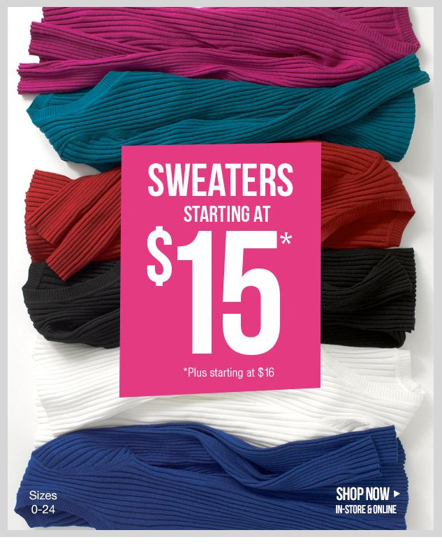 Sweaters in NEW Colors and Styles! Starting at just $15! Plus - $16. In-stores and online! SHOP NOW!