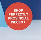 Shop Perfectly Provincial Pieces