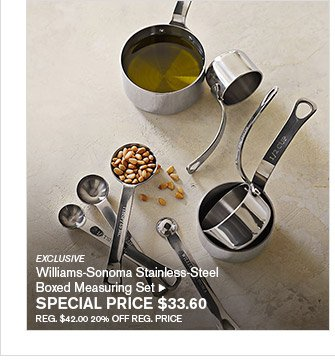 EXCLUSIVE - Williams-Sonoma Stainless-Steel - Boxed Measuring Set - SPECIAL PRICE $33.60 - REG. $42.00 20% OFF REG. PRICE