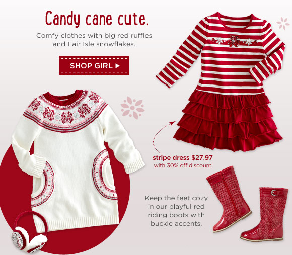 Candy cane cute. Comfy clothes with big red ruffles and Fair Isle snowflakes. Shop Girl. Keep the feet cozy in our playful red riding boots with buckle accents.