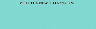 VISIT THE NEW TIFFANY.COM