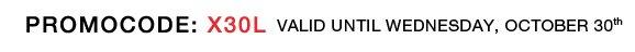 Promocode: X30L valid Until Wednesday, October 30th