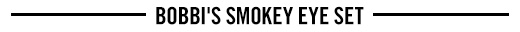 Bobbi's Smokey Eye Set, $110.0