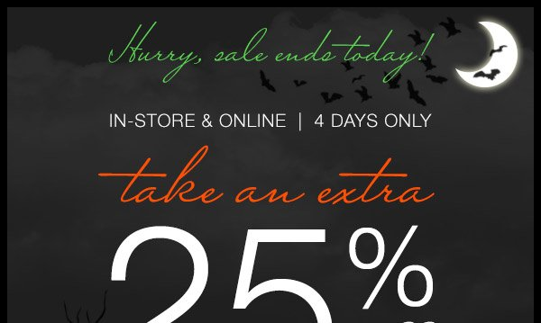 Take an extra 25% off clearance merchandise, in-store and online.