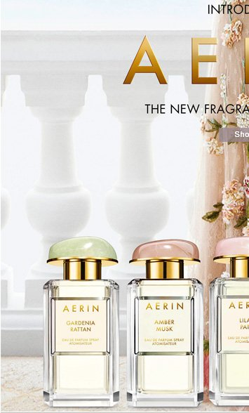 INTRODUCING   AERIN  The New Fragrance Collection  Shop Now»