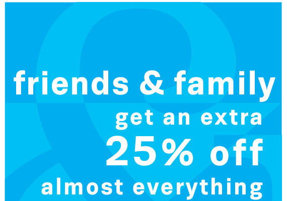 Shop Friends & Family. Get an extra 25% off almost everything
