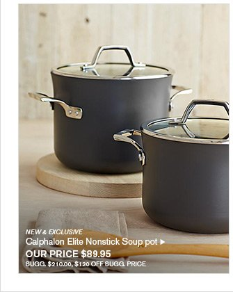 NEW & EXCLUSIVE - Calphalon Elite Nonstick Soup pot - OUR PRICE $89.95 - SUGG. $210.00, $120 OFF SUGG. PRICE